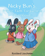 "Author Rosiland Lauchman's Newly Released ""Nicky Bun's Prayer, Faith, Forgiveness, And Friends"" Uses Everyday Challenges to Foster Spiritual Growth in Young Children"