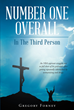 "Gregory Forney's Newly Released ""Number One Overall: In the Third Person"" is an Action-Packed Narrative about One Young Man's Journey from Harsh Struggles to Redemption"