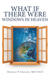 "Harold P Adolph, MD FACS's newly released ""What If There Were Windows in Heaven"" is a riveting autobiography that chronicles the miracles witnessed in healing ministry"