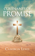 "Author Cameron Lewis's Newly Released ""Covenants of Promise"" Reveals the God Surrounding Every Aspect of Christian Life"