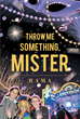 "Author RAMA's New Book ""Throw Me Something, Mister"" is the Potent Tale of a Young Woman Fleeing a Dead-End Life in New York Only to Fall Victim to her Own Poor Choices"