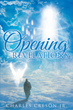 "Author Charles Creson, Jr.'s Newly Released ""Opening Revelations"" is a Look at the Prophesies Given to the Apostle John for Inclusion in the Bible for All Generations"