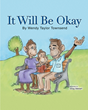"Author Wendy Taylor Townsend's Newly Released ""It Will Be Okay"" is a Touching Story for Any Child or Adult Confronting the Difficulty of Loss"