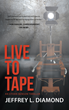"Author Jeffrey L. Diamond's New Book ""Live To Tape"" is an Intense Thriller Featuring Ethan Benson as he Investigates a Mysterious Lead on a Two-Year-Old Murder Case"