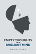 "Author David Starr's New Book ""Empty Thoughts of a Brilliant Mind"" Is an Engaging Book of Poems and Short Stories Evoking the Large and Small Moments of a Full Life"