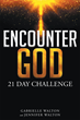 "Gabrielle and Jenifer Walton's Newly Released ""Encounter God: 21-Day Challenge"" Is a Daily Devotional Aimed at Helping Others Experience the Presence of God"