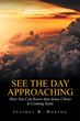 "Jeffrey R. Horton's New ""See the Day Approaching: How You Can Know that Jesus Christ is Coming Soon"" Examines What the Bible Teaches About the Lord's Return"