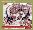 "Pianist/Composer David Lopato's ""Gendhing for a Spirit Rising"" Set for September 8 Release on Global Coolant Records"