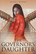 "Angel Myers's New Book ""The Governor's Daughter"" Is the Story of Woman Who Gave up Her Lifestyle of Luxury to Marry for Love, and Suffers the Wrath of Her Ex-Fiancé"