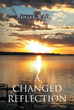 "Ashley Wylder's New Book ""A Changed Reflection"" Is An Emotional, Coming-Of-Age Story That Explores The Ideas Of Personal Identity And Finding One's Self"