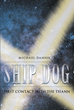 "Michael Danhieux's New Book ""Ship Dog: First Contact With The Thann"" Is A Brilliant Science Fiction Adventure, Told From The Point Of View Of A Very Precocious Chihuahua"