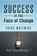"Author Paige Whitmire's New Book ""Success in the Face of Change"" is an Engaging Parable Encompassing the Fundamentals of TLC Leadership (Trust, Listen, Communicate)"