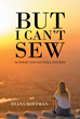 "Author Diana Hoffman's New Book ""But I Can't Sew"" Is An Inspiring And Entertaining Reflection On The Journey Of A Successful Entrepreneur"