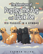 "Carmen Oliva's New Book ""The Adventures of Pugsley the Pug and Trucker Joe: Six Puggies in a Gymbag"" is the Sweet Story of Pugsley the Pug, Trucker Joe and Six Pups"