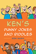 "Ken Nash's New Book ""Ken's Punny Jokes and Riddles"" Is a Book of Debaucherously Spicy Riddles and Jokes."