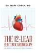 "Author Dr. Mark Cowan's New Book ""The 12-Lead Electrocardiogram for Nurses and Allied Professionals"" is a Resource for Interpreting EKGs Utilizing Pattern Recognition"