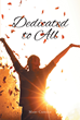 """Mary Caiello's New Book """"Dedicated To All"""" Is A Powerful And Faith Filled Work Of Poetry That Captures The Essence Of God"""