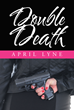 """April Lyne's New Book """"Double Death"""" Is An Explosive And Engrossing Action-Thriller."""
