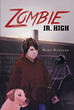 """Wade Haggard's New Book """"Zombie Jr. High"""" Is A Thrilling Work Of Science-Fiction That Delves Into The Mysterious And Frightening World Of The Undead"""