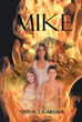 "Author Terrence K. Absher's New Book ""Mike"" Is The Life Story Of A Man Named Mike, His Heritage, His Legacy, And The Everyday Antics That Make Life Worth Living"