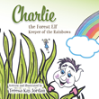 """Author Teresa Kay Jordan's New Book """"Charlie The Forest Elf, Keeper Of The Rainbows"""" Is A Touching Children's Story About A Sad Little Elf Who Learns That He His Loved"""