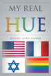 "Daniel Yves Eisner's New Book ""My Real Hue"" Is A Powerful And Inspiring Autobiographical Account Of The Author's Life And The Struggles He Has Overcome"