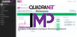 QuadraNet Releases IMP, A Highly-Anticipated Intelligent Monitoring Platform