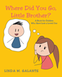 "Linda M. Galante's New Book ""Where Did You Go, Little Brother?"" is a Telling and Emotional Work Helping the Younger Reader Cope with Losing a Loved One"