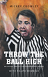 "Author Mickey Crowley's new book with Ralph Wimbish ""Throw the Ball High"" is an Engaging Autobiographical Memoir About The Life Of A Legendary NCAA Basketball Referee"