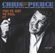 "Consummate Soul Man Chris Pierce To Release Ultimate 60's / Muscle Shoals Vintage Album ""You've Got To Feel It!"" On September 15"