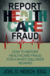 The Second Week of August is National Report Health Care Fraud Week, Founded by Whistleblower Advocate and Former Department of Justice Attorney Joel D. Hesch