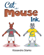 "Kissandra Starks' New Book ""Cat-n-Mouse Ink."" Is an Educational and Entertaining Work That Aims to Shape the Future Entrepreneurs and Businessmen of the World"