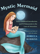 "Rebecca Robbins' new book ""Mystic Mermaid"" is a Bubbly Collection of Playful Short Stories to Teach Young Readers about the Law of Attraction"
