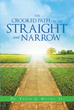 "Author Dr. Edwin G. Moore, Jr's Newly Released ""The Crooked Path on the Straight and Narrow"" Explores the Un-Christian Ways of Christians"