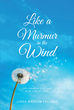 "Author Linda Balcom Fellers' newly released ""Like A Murmur In The Wind"" is the Personal Journey of the Author in Coping with Tragedy and Healing from it"