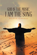"Author Nancy Cordes's newly released ""God Is The Music, I Am The Song"" is a Look into how Experiences Shape People and Personalities"