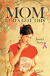 "Author Karen F. Norton's Newly Released ""Mom, God's Got This: Jamie's Story"" Is the Story of a Family's Relationship with Each Other and God"