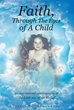 "Author Pauline DiBenedetto's Newly Released ""Faith, Through The Eyes of A Child"" Is a Look at Faith from the Eyes of a Child, and Is Meant to Lead Children Toward God"