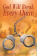 "Author Evangelist Joann Shivers' newly released ""God Will Break Every Chain"" Offers Encouragement to Those Enslaved by the Chains of Hopelessness and Hardship"