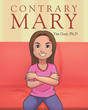 """Tim Gust, Ph.D.'s new book """"Contrary Mary"""" is about a little girl who is very contrary and makes her own path, but is loved by her parents for being her unique self."""