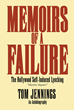 """Tom Jennings's Book """"Memoirs of a Failure - the Hollywood Self-Induced Lynching"""" is a Hilarious, yet Poignant Memoir of a Hollywood Casting Director and Cautionary Tale"""