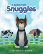 """Author Leetress M. Burris's New Book """"A Wish for Snuggles"""" Is the Beautifully Illustrated Story of Snuggles the Dog and His Wish to Be Important on the Farm"""