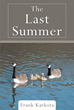 """Frank Karkota's New Book """"The Last Summer"""" Is the Story of a Man Finding True Love After Giving up Hope of Ever Finding It"""