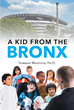 """Norman Weistuch, Ph.D.'s New Book """"A Kid From the Bronx"""" is a Look at How the Author's Childhood Led Him to be an Advocate for Better Programs for Inner City Youths"""