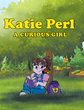 """Linda Jones, Donna Champion and Kym Barrington's """"Katie Perl: A Curious Girl"""" Is a Vibrant Children's Tale of Learning and Adventure Through a Mystical Enchanted Forest"""