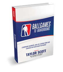 Beyond Publishing Author Taylor Scott Ballgames To Boardrooms Leadership, Business, and Life Lessons From Our Coaches We Never Knew We Needed
