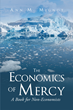 "Ann M. Mignot's Newly Released ""The Economics of Mercy, A Book for Non-Economists"" Is A Mix Of Theoretical And Practical Lessons In Economics For The Everyday Reader"