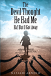 "Author Natalie Arnold's Newly Released ""The Devil Thought He Had Me- HA! But I Got Away"" is the Life Story of the Arnold's Trials and Tribulations Resisting the Devil"