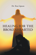 "Dr. Etta Lipson's Newly Released ""Healing for the Brokenhearted"" is an Analysis of Some of the Root Causes of Heartbreak and a Selection of Scriptures to Heal the Soul"