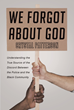 """Crystal Patterson's New Book """"We Forgot about God"""" is a Reminder to Readers that Faith in God is the Path to Resolving the Discord Between Police and the Black Community"""